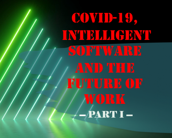 COVID-19, Intelligent Software, and The Future of Work (Part I)