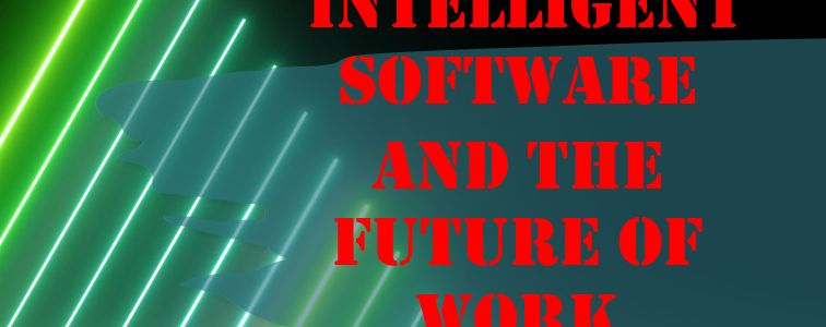 COVID-19, INTELLIGENT SOFTWARE, AND THE FUTURE OF WORK (PART III)